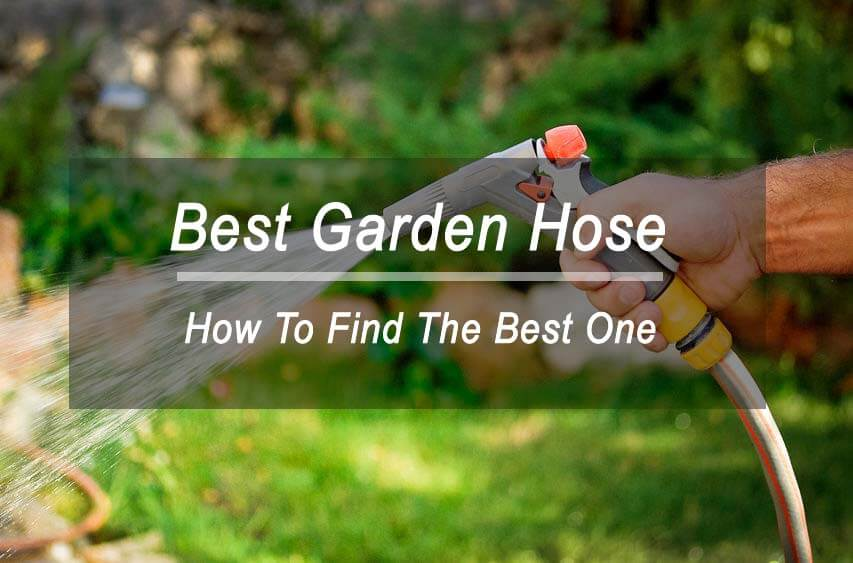 The Best Garden Hose Reviews In 2018: Buying Guide