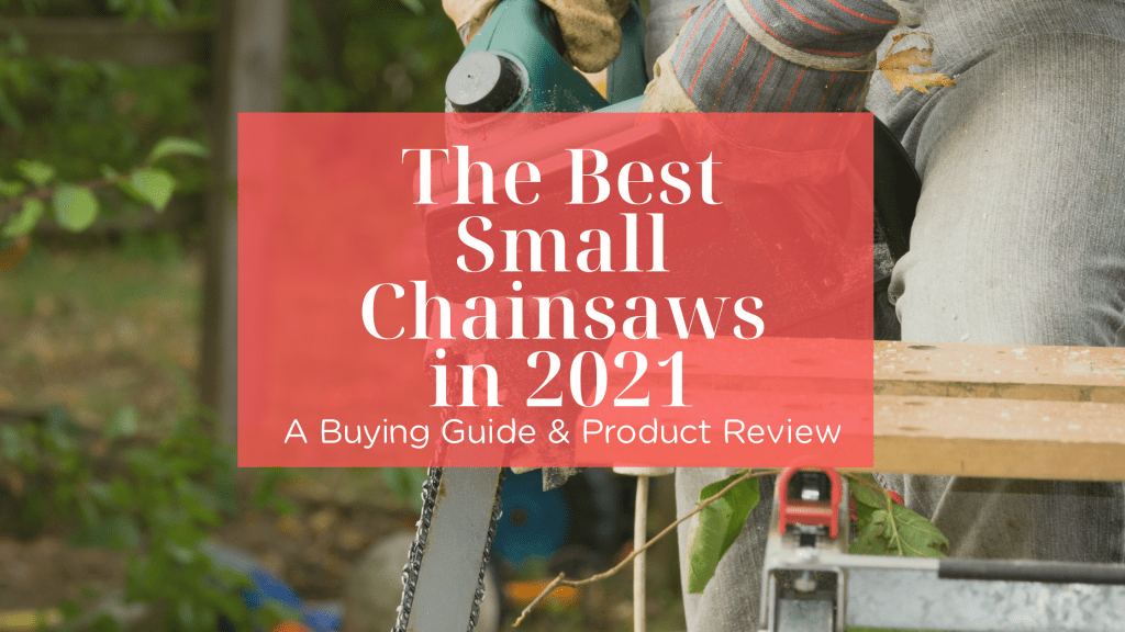 The Best Small Chainsaws in 2021